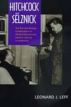 Hitchcock and Selznick : the rich and strange collaboration of Alfred Hitchcock and David O. Selznick in Hollywood