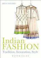 Indian Fashion : Tradition, Innovation, Style.