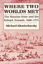 Where two worlds met : the Russian state and the Kalmyk nomads, 1600- 1771