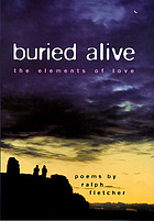 Buried alive : the elements of love : poems