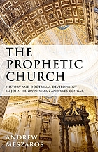 The Prophetic Church : history and doctrinal development in John Henry Newman and Yves Congar
