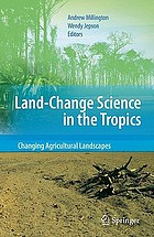 Land Change Science in the Tropics: Changing Agricultural Landscapes : Changing Agricultural Landscapes.