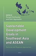 Sustainable development goals in Southeast Asia and ASEAN : national and regional approaches