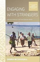 Engaging with strangers : love and violence in the rural Solomon Islands