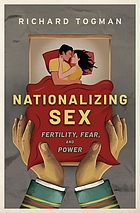 Nationalizing sex : fertility, fear, and power