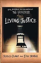 Living Justice : love, freedom, and the making of The exonerated