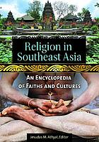 Religion in Southeast Asia : an encyclopedia of faiths and cultures