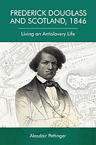 Frederick Douglass and Scotland, 1846 : living an antislavery life
