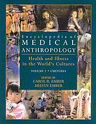 Encyclopedia of medical anthropology : health and illness in the world's cultures