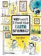 Why can't I feel the Earth spinning? : & other vital questions about science