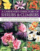 A gardener's directory of shrubs & climbers : a practical guide to choosing the best shrubs and climbers, with over 250 stunning plant portraits