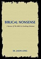 Biblical nonsense : a review of the Bible for doubting Christians