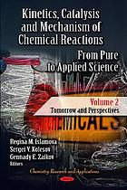 Kinetics, catalysis and mechanism of chemical reactions : from pure to applied science / monograph.
