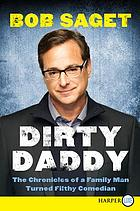 Dirty daddy : the chronicles of a family man turned filthy comedian