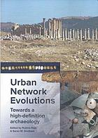 Urban network evolutions : towards a high-definition archaeology