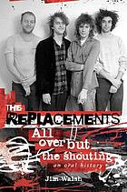 The Replacements all over but the shouting : an oral history