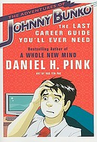 The adventures of Johnny Bunko : the last career guide you'll ever need