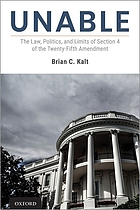 Unable : the law, politics, and limits of Section 4 of the Twenty-Fifth Amendment