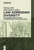 Law Addressing Diversity : Premodern Europe and India in Comparison (13th-18th Centuries).