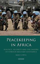 Peacekeeping in Africa : politics, security and the failure of foreign military assistance