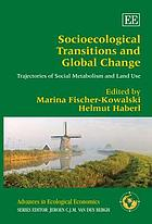 Socioecological transitions and global change : trajectories of social metabolism and land use