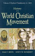 History of the world Christian movement : Volume I, Earliest Christianity to 1453