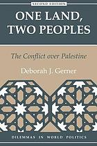 One land, two peoples : the conflict over Palestine