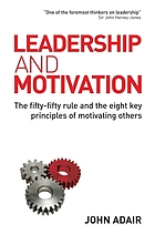Leadership and motivation : the fifty-fifty rule and the eight key principles of motivating others