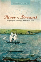 River of dreams : imagining the Mississippi before Mark Twain