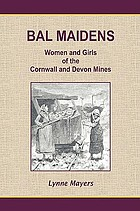 Bal maidens : [women and girls of the Cornwall and Devon mines]