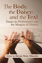 The body, the dance and the text : essays on performance and the margins of history