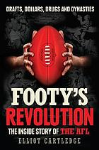 Footy's revolution : the inside story of the afl