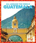 Guatemala : all around the world