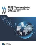 OECD Telecommunication and Broadcasting Review of Mexico 2017.