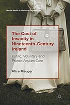 The Cost of insanity in nineteenth-century Ireland : public, voluntary and private asylum care