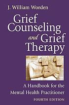 Grief counseling and grief therapy : a handbook for the mental health practitioner