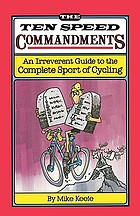 The ten speed commandments : an irreverent guide to the complete sport of cycling