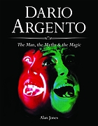 Dario Argento : the man, the myths & the magic