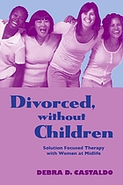 Divorced, without children : solution focused therapy with women at midlife