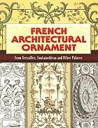 French architectural ornament from Versailles, Fontainebleau and other palaces