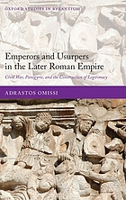 Emperors and Usurpers in the later Roman Empire civil war, panegyric, and the construction of legitimacy