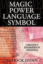 Magic, power, language, symbol - a magicians exploration of linguistics.