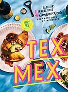Tex-Mex : traditions, innovations, and comfort foods from both sides of the border