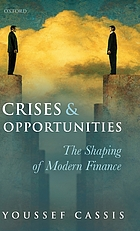 Crises and opportunities, 1890-2010 : the shaping of modern finance