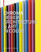 Chroma : design, art and architecture in color