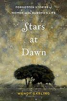 Stars at dawn : forgotten stories of women in the Buddha's life