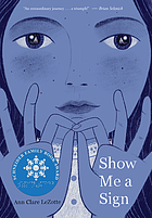 Book cover for Show Me a Sign by Ann Clare LeZotte and Julie Morstad