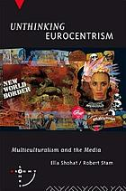 Unthinking Eurocentrism : multiculturalism and the media