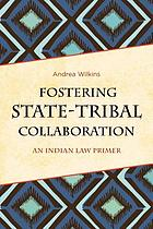 Fostering state-tribal collaboration : an Indian law primer