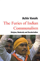 The furies of Indian communalism : religion, modernity, and secularization